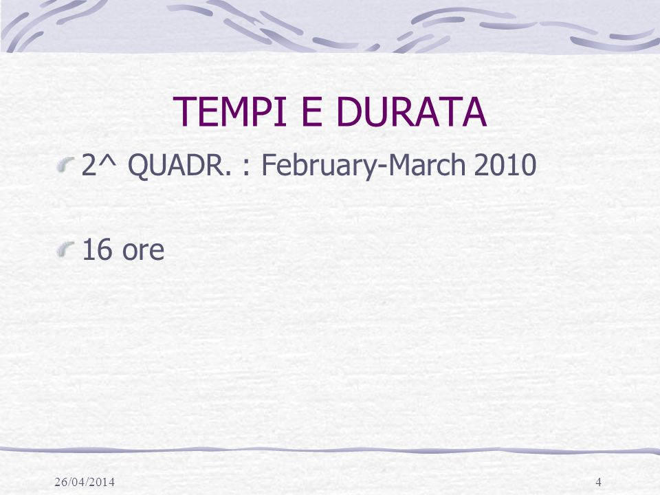 TEMPI E DURATA 2^ QUADR. : February-March 2010 16 ore 29/03/2017