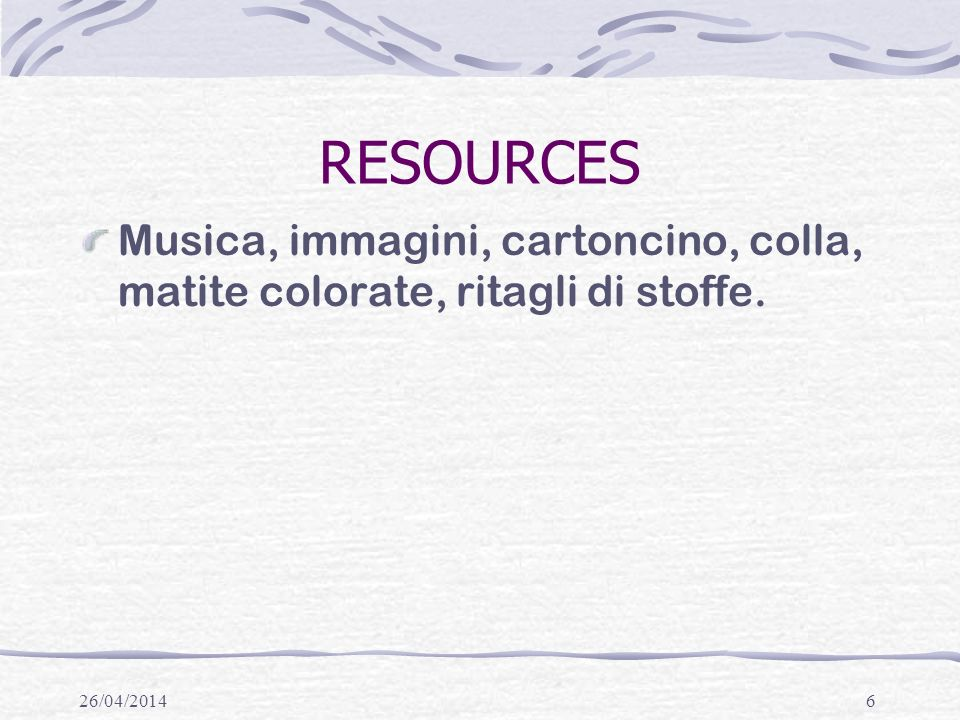 RESOURCES Musica, immagini, cartoncino, colla, matite colorate, ritagli di stoffe. 29/03/2017