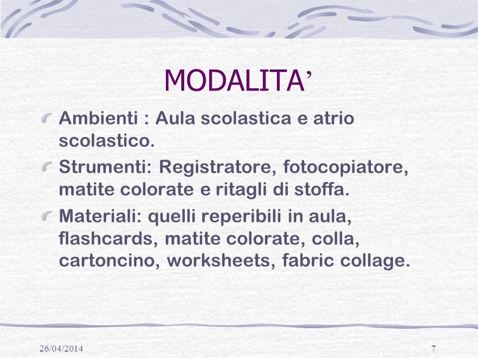 MODALITA' Ambienti : Aula scolastica e atrio scolastico.