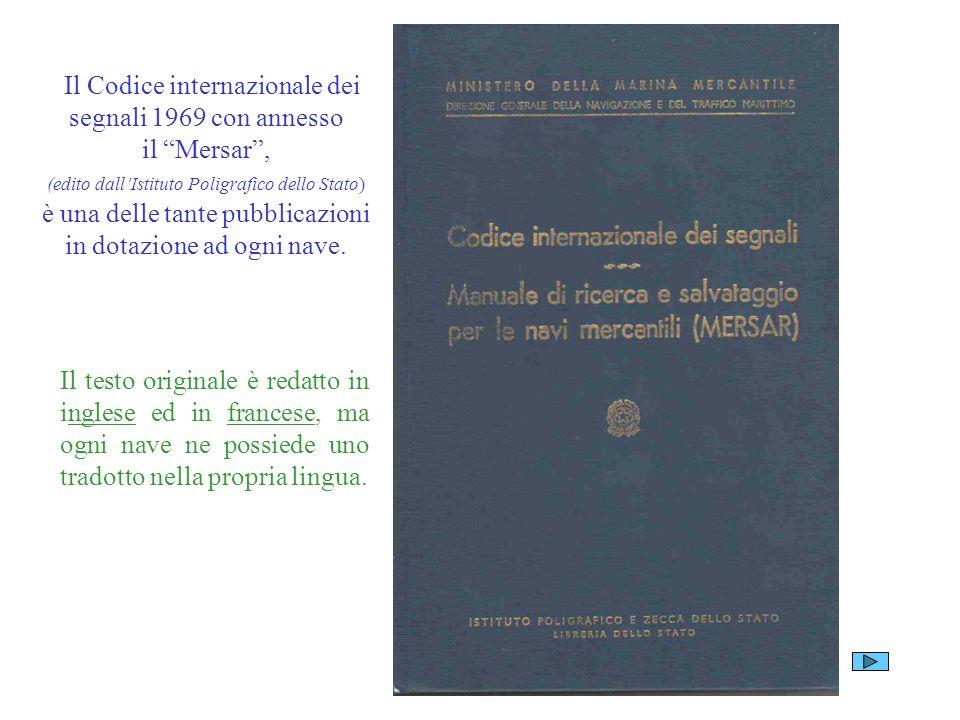 Il Codice internazionale dei segnali 1969 con annesso il Mersar , (edito dall'Istituto Poligrafico dello Stato) è una delle tante pubblicazioni in dotazione ad ogni nave.