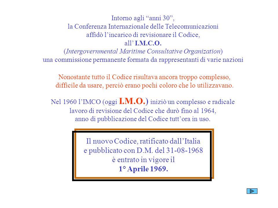 Intorno agli anni 30 , la Conferenza Internazionale delle Telecomunicazioni affidò l'incarico di revisionare il Codice, all' I.M.C.O. (Intergovernmental Maritime Consultative Organization) una commissione permanente formata da rappresentanti di varie nazioni