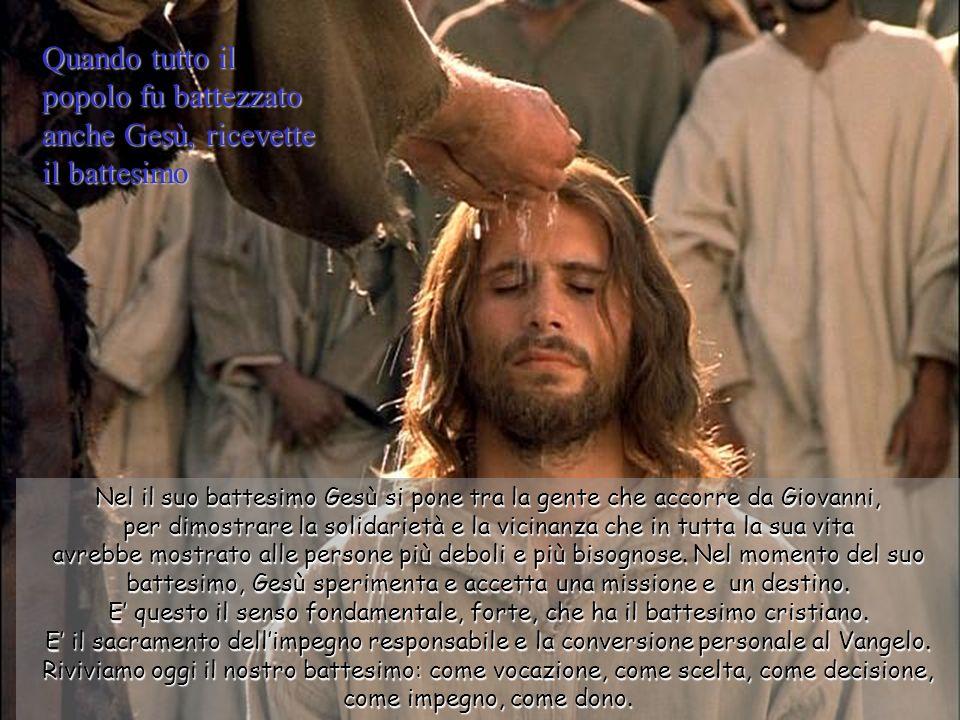 Quando tutto il popolo fu battezzato anche Gesù, ricevette il battesimo