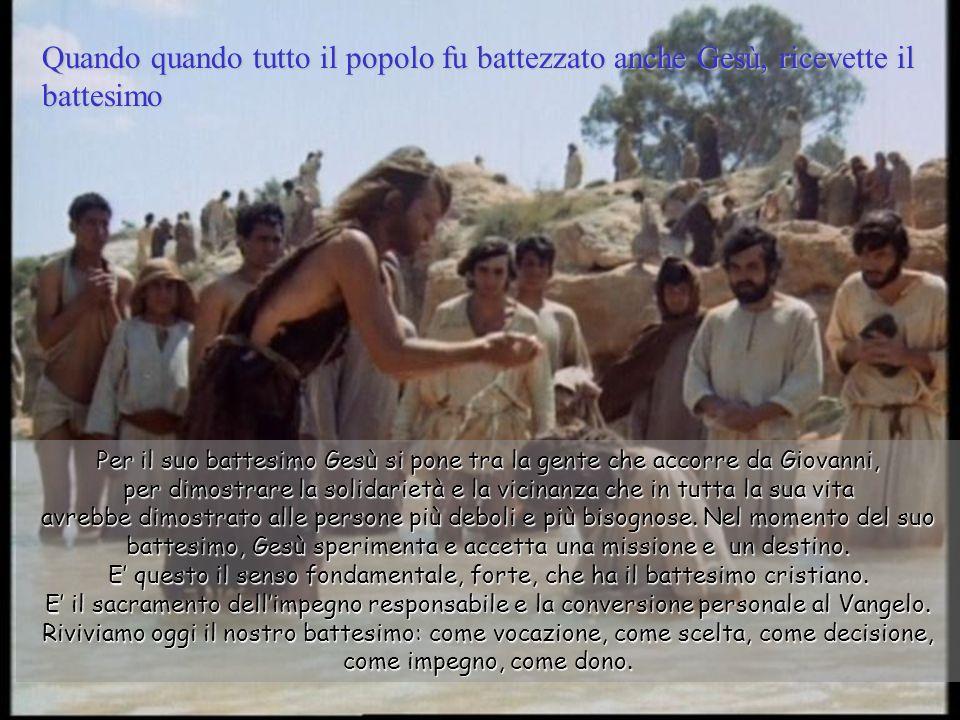 Quando quando tutto il popolo fu battezzato anche Gesù, ricevette il battesimo