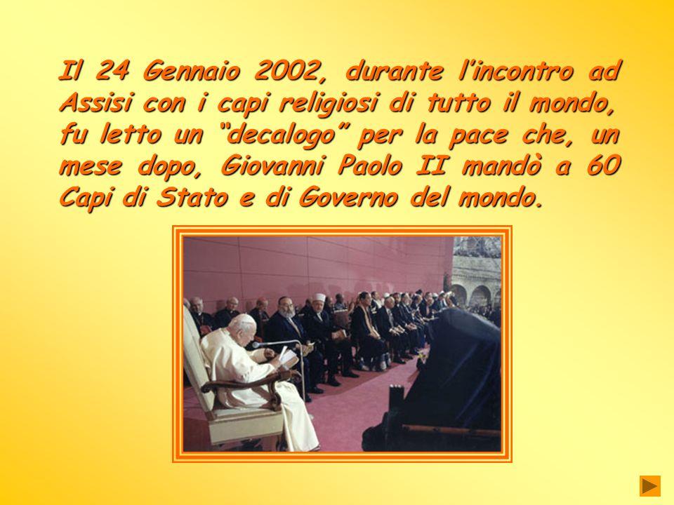 Il 24 Gennaio 2002, durante l'incontro ad Assisi con i capi religiosi di tutto il mondo, fu letto un decalogo per la pace che, un mese dopo, Giovanni Paolo II mandò a 60 Capi di Stato e di Governo del mondo.