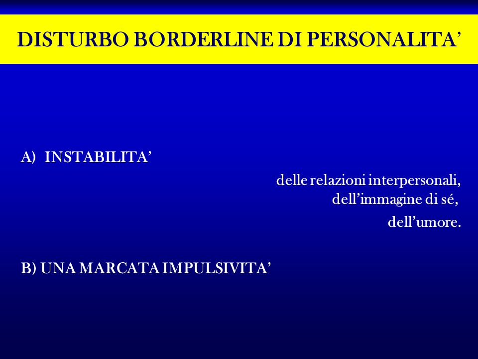 DISTURBO BORDERLINE DI PERSONALITA'
