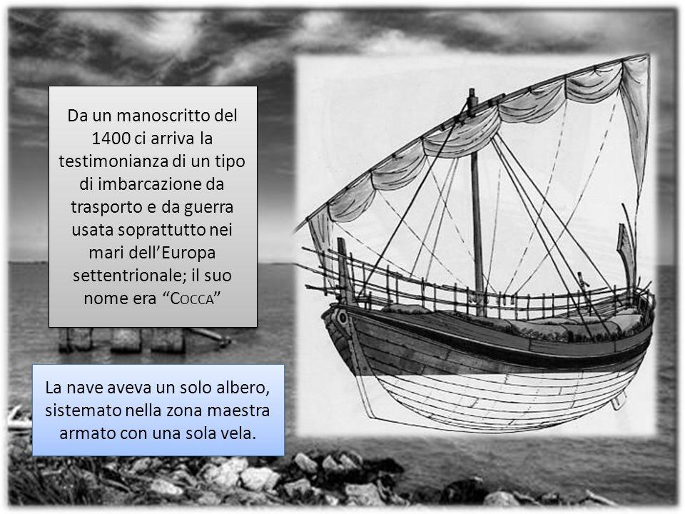 Da un manoscritto del 1400 ci arriva la testimonianza di un tipo di imbarcazione da trasporto e da guerra usata soprattutto nei mari dell'Europa settentrionale; il suo nome era Cocca