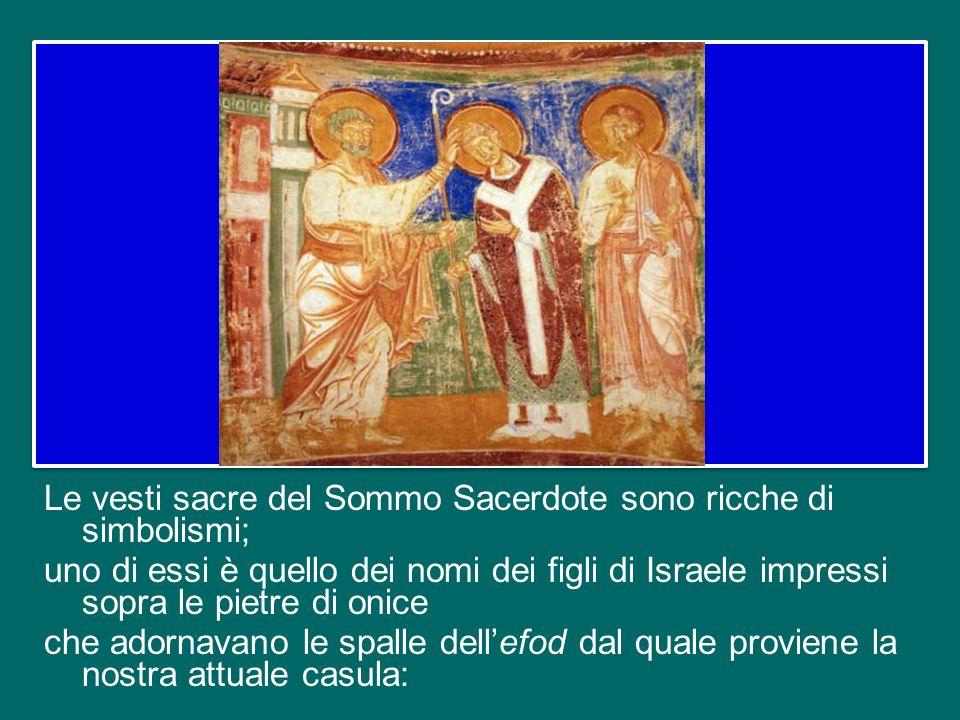Le vesti sacre del Sommo Sacerdote sono ricche di simbolismi; uno di essi è quello dei nomi dei figli di Israele impressi sopra le pietre di onice che adornavano le spalle dell'efod dal quale proviene la nostra attuale casula:
