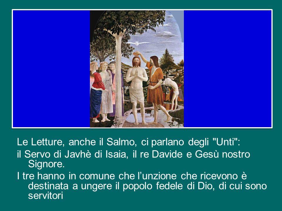 Le Letture, anche il Salmo, ci parlano degli Unti : il Servo di Javhè di Isaia, il re Davide e Gesù nostro Signore.