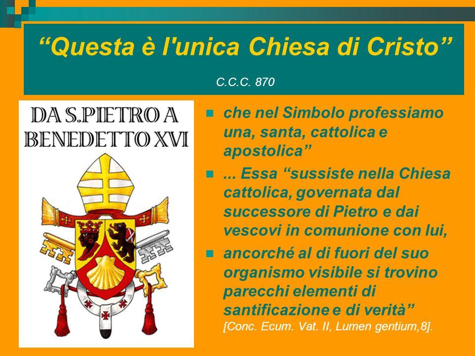 Questa è l unica Chiesa di Cristo C.C.C. 870