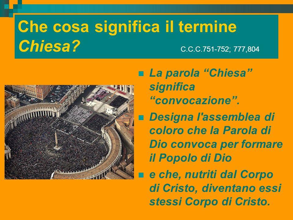 Che cosa significa il termine Chiesa C.C.C.751-752; 777,804