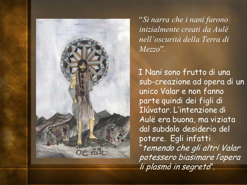 Si narra che i nani furono inizialmente creati da Aulë nell'oscurità della Terra di Mezzo .