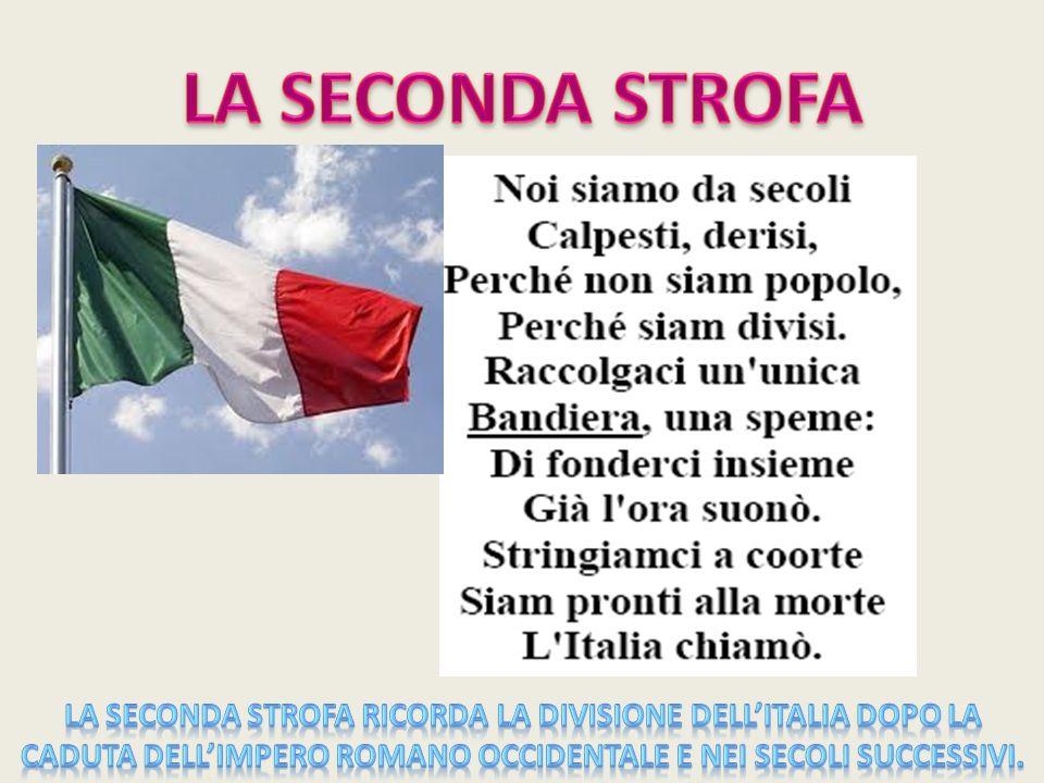 LA SECONDA STROFA La seconda strofa ricorda la divisione dell'Italia dopo la caduta dell'impero Romano occidentale e nei secoli successivi.