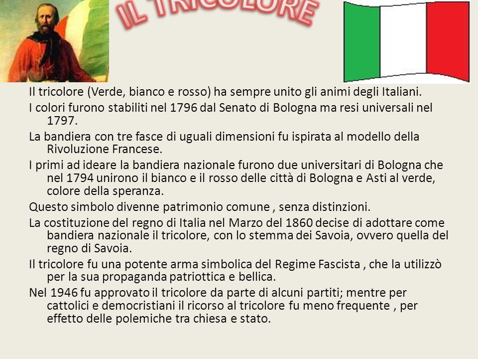 IL TRICOLORE Il tricolore (Verde, bianco e rosso) ha sempre unito gli animi degli Italiani.