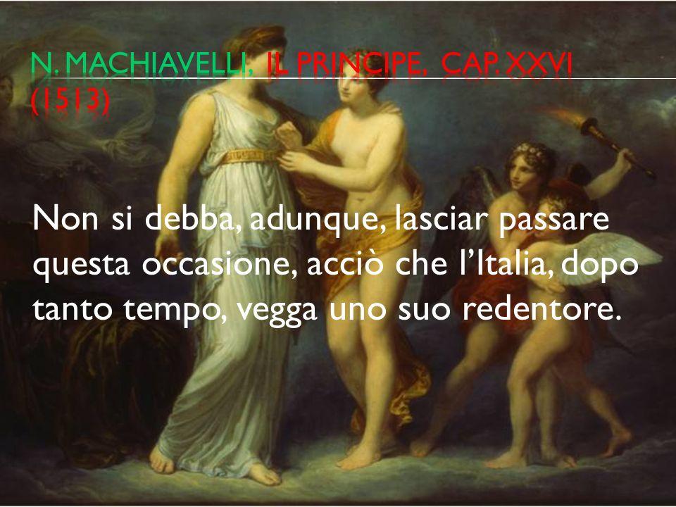 N. machiavelli, il principe, cap. xxvi (1513)
