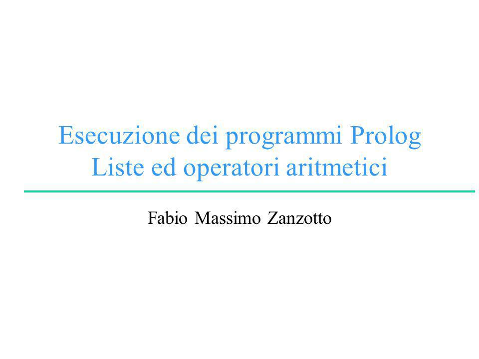 Esecuzione dei programmi Prolog Liste ed operatori aritmetici