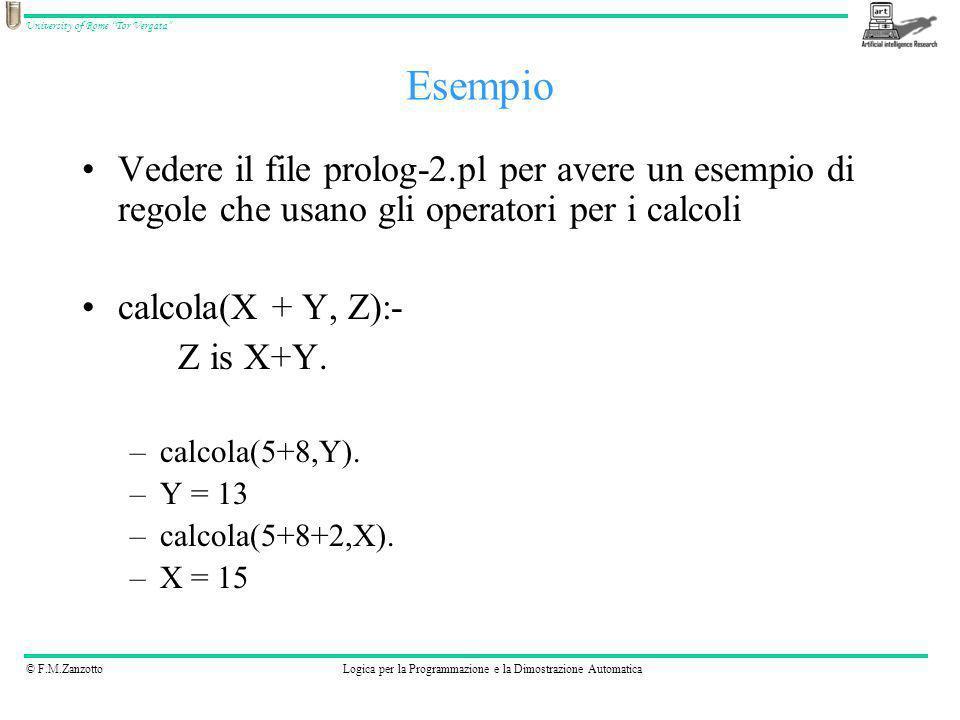 Esempio Vedere il file prolog-2.pl per avere un esempio di regole che usano gli operatori per i calcoli.