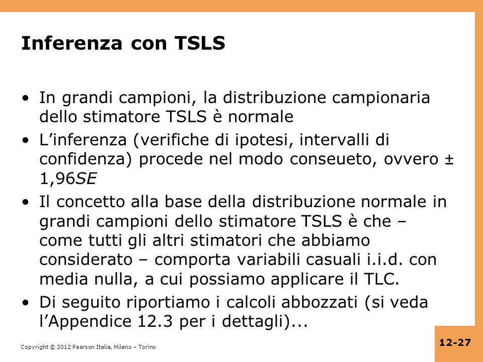 Inferenza con TSLS In grandi campioni, la distribuzione campionaria dello stimatore TSLS è normale.