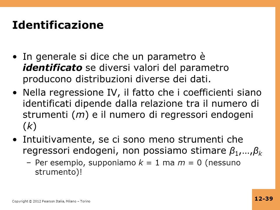 Identificazione In generale si dice che un parametro è identificato se diversi valori del parametro producono distribuzioni diverse dei dati.
