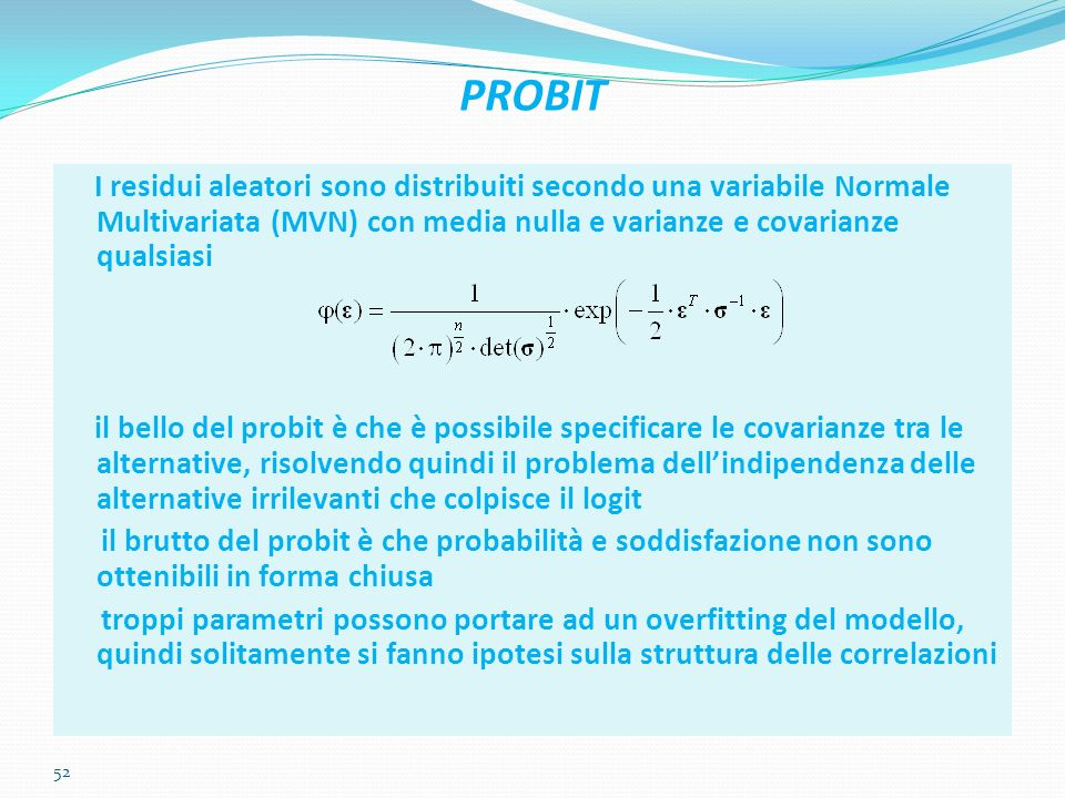 PROBIT I residui aleatori sono distribuiti secondo una variabile Normale Multivariata (MVN) con media nulla e varianze e covarianze qualsiasi.