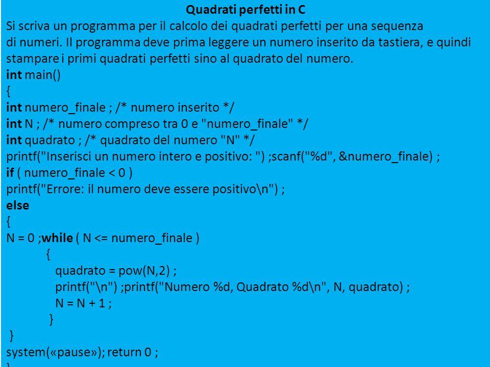 Quadrati perfetti in C Si scriva un programma per il calcolo dei quadrati perfetti per una sequenza.