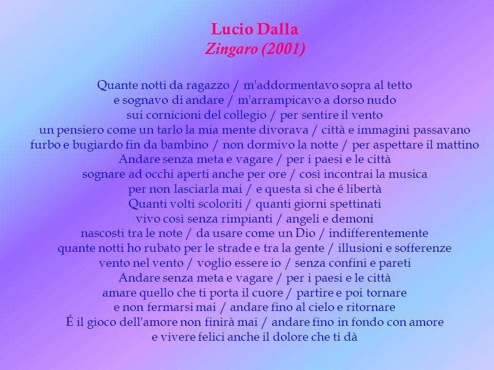 Lucio Dalla Zingaro (2001) Quante notti da ragazzo / m addormentavo sopra al tetto. e sognavo di andare / m arrampicavo a dorso nudo.