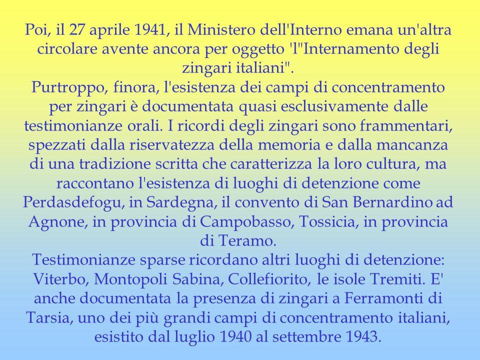 Poi, il 27 aprile 1941, il Ministero dell Interno emana un altra circolare avente ancora per oggetto l Internamento degli zingari italiani .