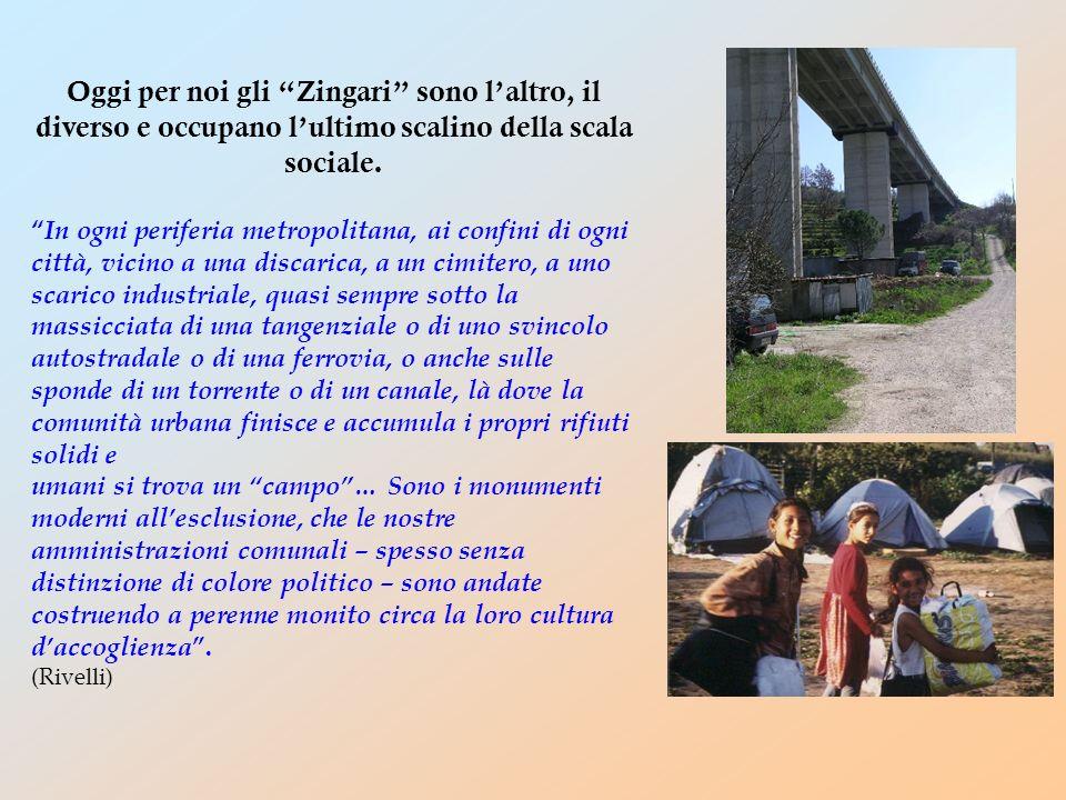 Oggi per noi gli Zingari sono l'altro, il diverso e occupano l'ultimo scalino della scala sociale.