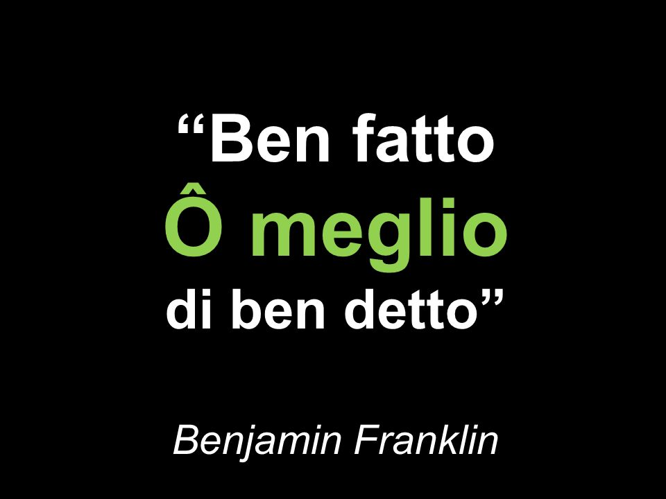 Ben fatto Ô meglio di ben detto Benjamin Franklin
