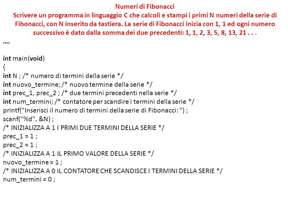 Numeri di Fibonacci Scrivere un programma in linguaggio C che calcoli e stampi i primi N numeri della serie di.
