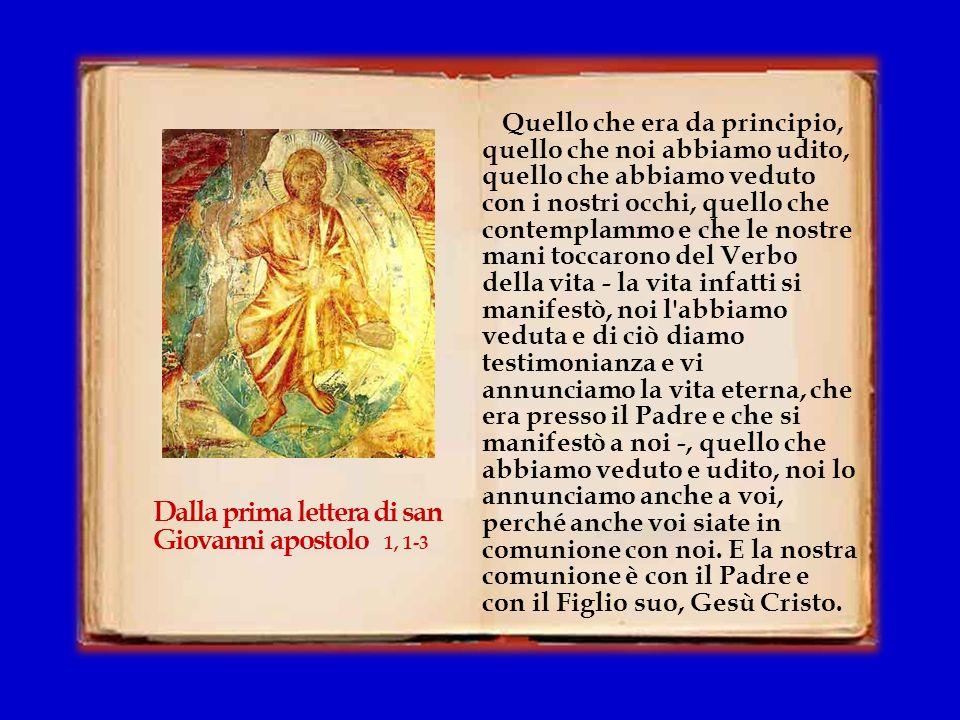 Dalla prima lettera di san Giovanni apostolo 1, 1-3