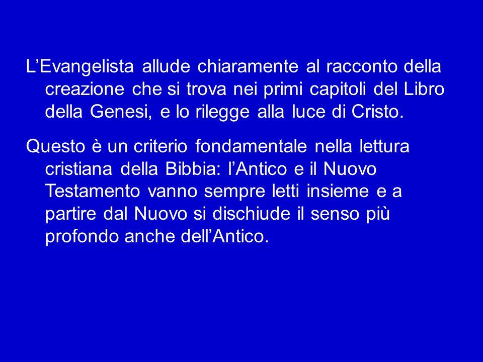L'Evangelista allude chiaramente al racconto della creazione che si trova nei primi capitoli del Libro della Genesi, e lo rilegge alla luce di Cristo.