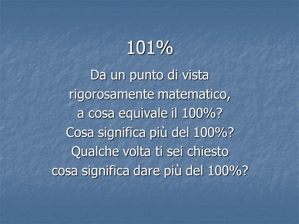 101% Da un punto di vista rigorosamente matematico,