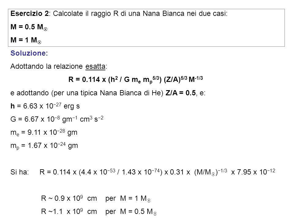 Esercizio 2: Calcolate il raggio R di una Nana Bianca nei due casi: