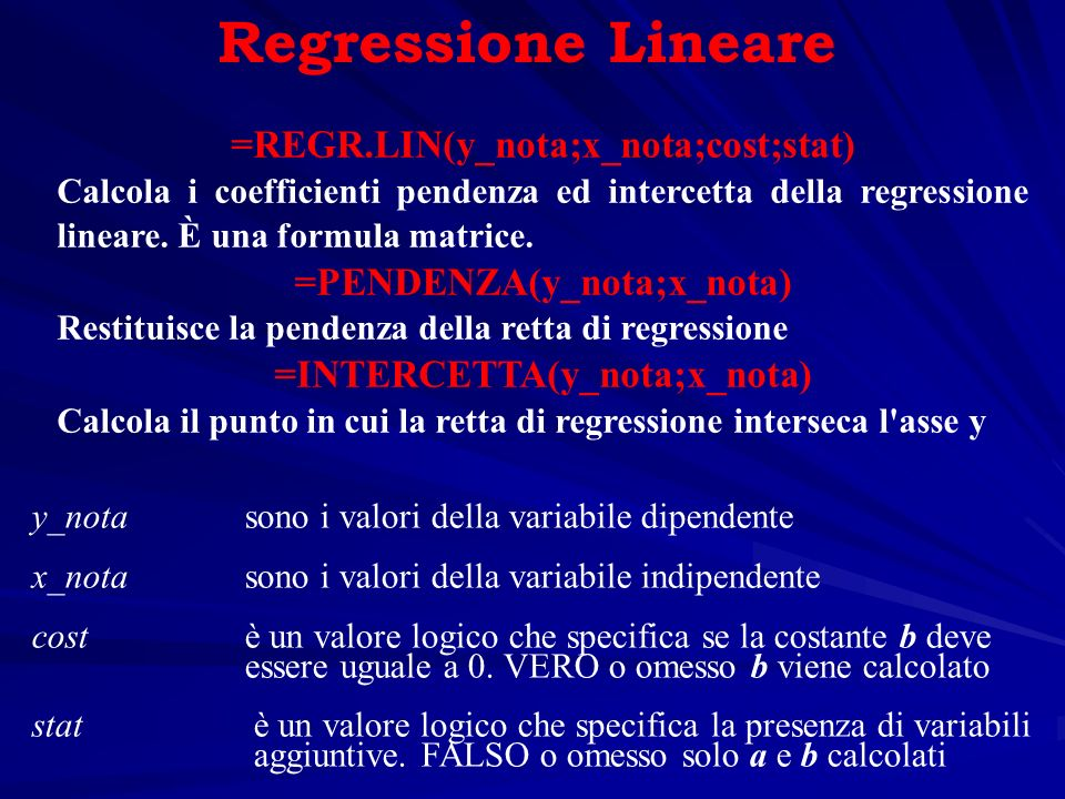 Regressione Lineare =REGR.LIN(y_nota;x_nota;cost;stat)
