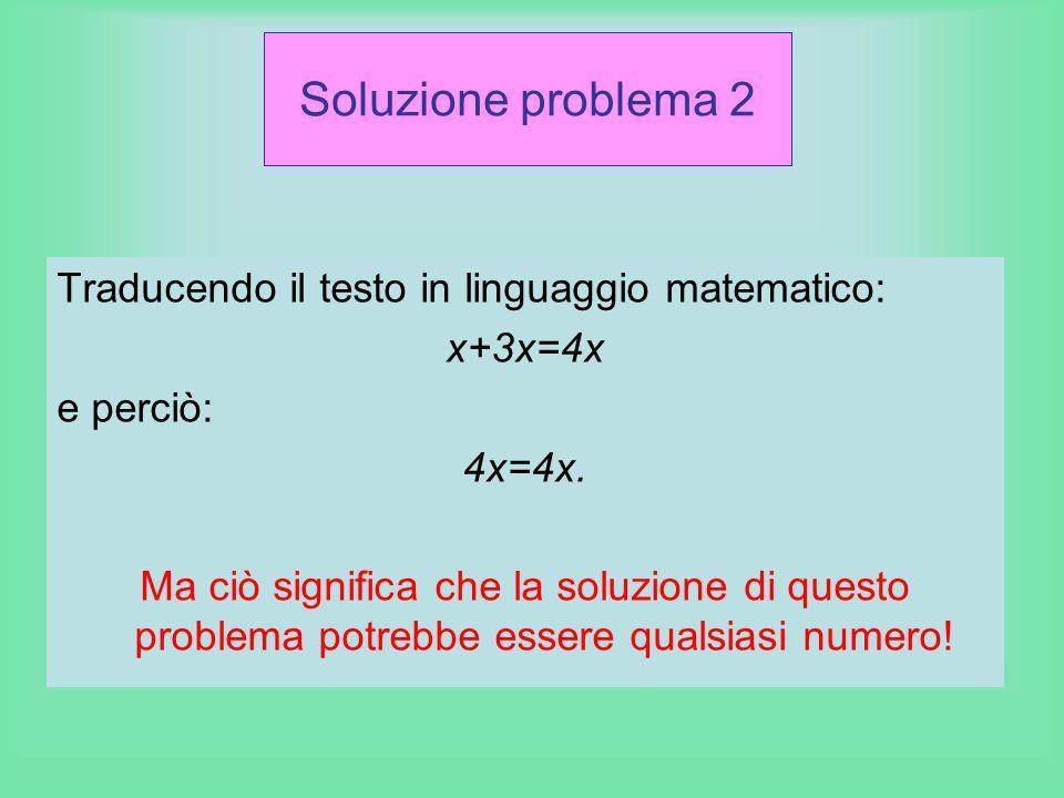 Soluzione problema 2 Traducendo il testo in linguaggio matematico: