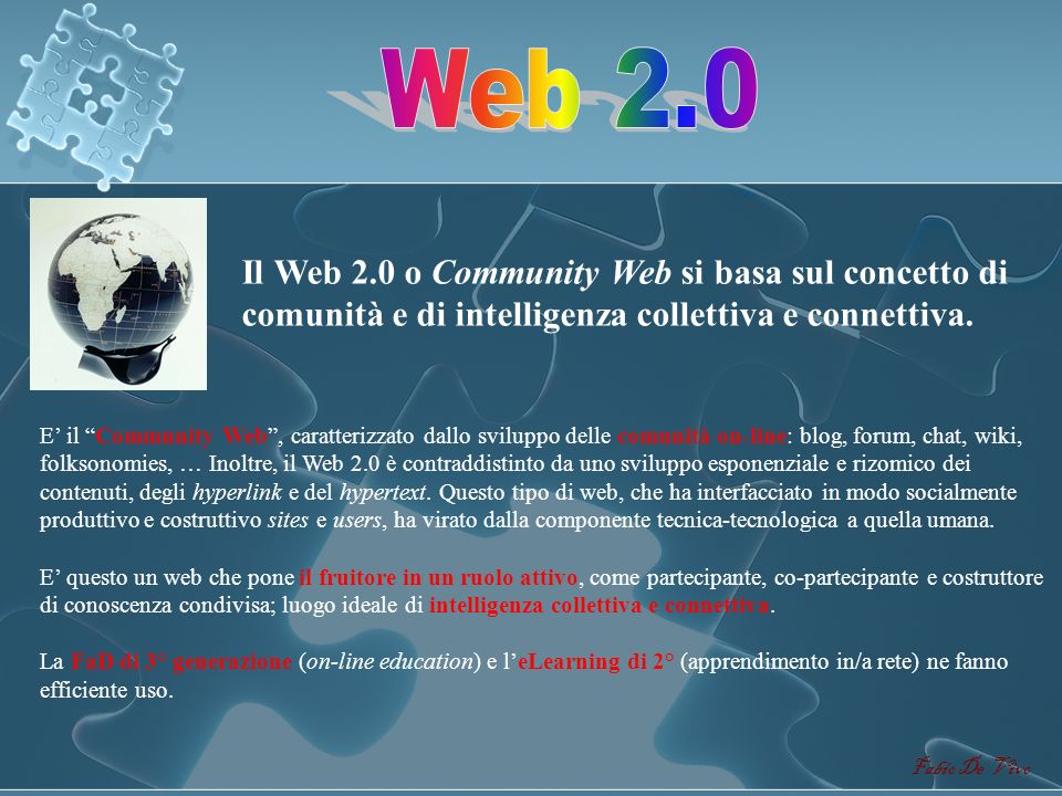 Web 2.0Il Web 2.0 o Community Web si basa sul concetto di comunità e di intelligenza collettiva e connettiva.