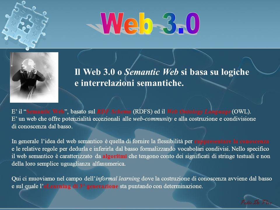 Web 3.0Il Web 3.0 o Semantic Web si basa su logiche e interrelazioni semantiche.