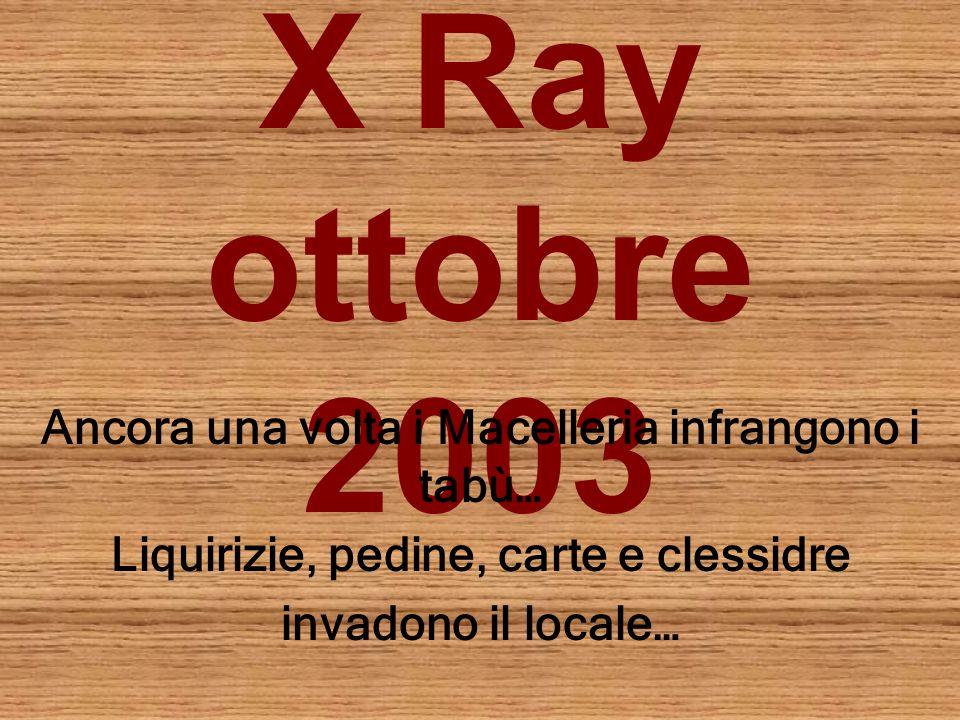 X Ray ottobre 2003 Ancora una volta i Macelleria infrangono i tabù…