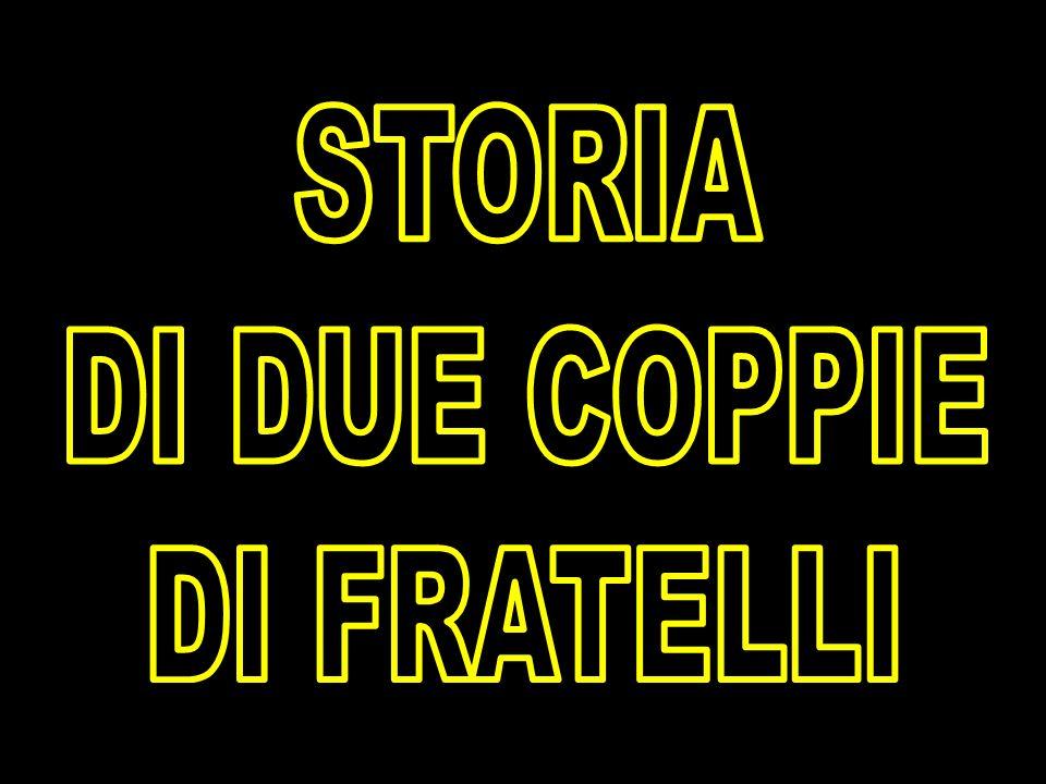 STORIA DI DUE COPPIE DI FRATELLI