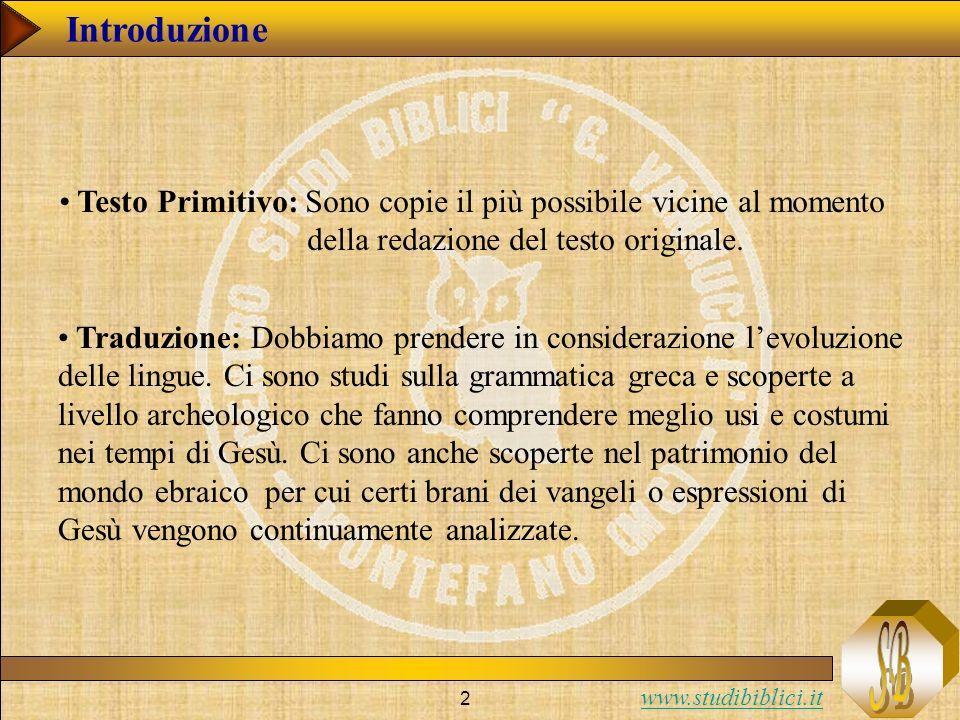 Introduzione Testo Primitivo: Sono copie il più possibile vicine al momento della redazione del testo originale.