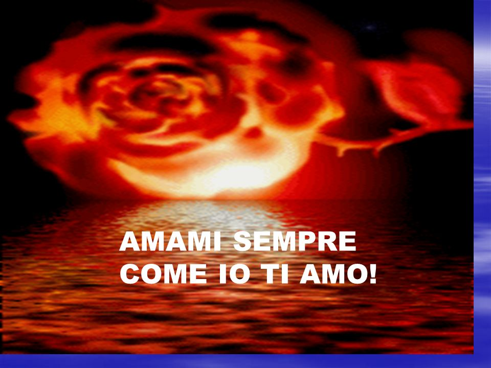 AMAMI SEMPRE COME IO TI AMO!