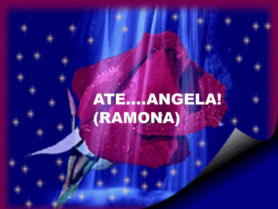 ATE….ANGELA! (RAMONA)