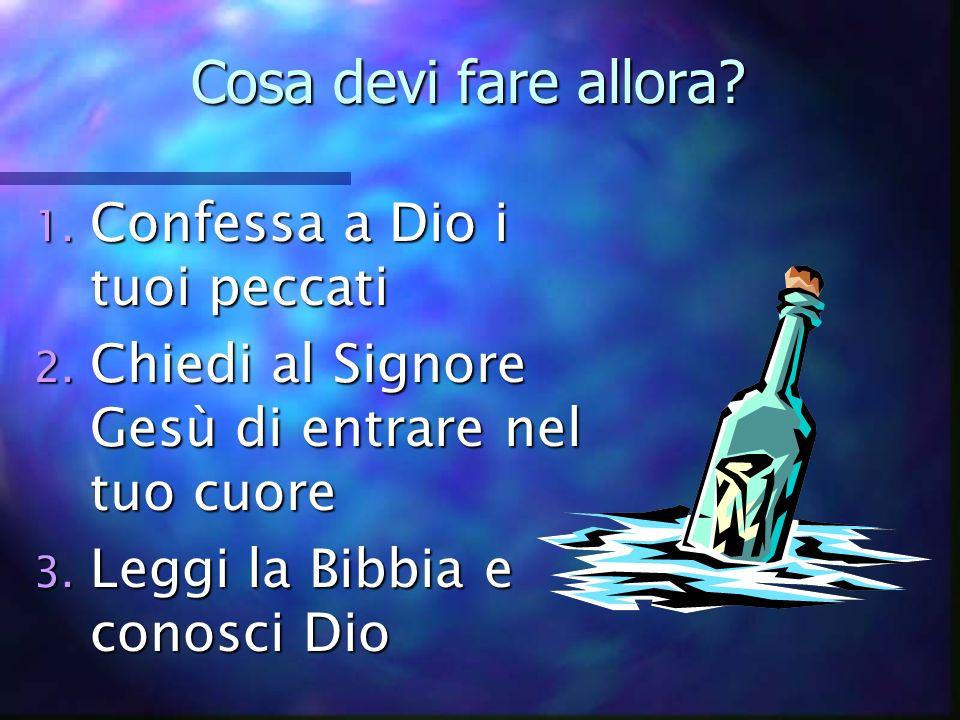 Cosa devi fare allora Confessa a Dio i tuoi peccati