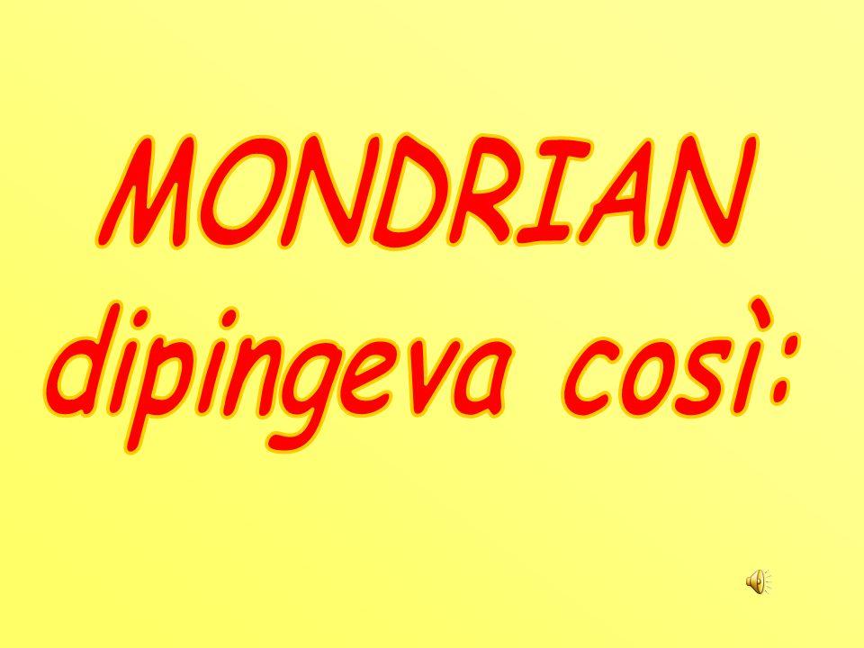 MONDRIAN dipingeva così: