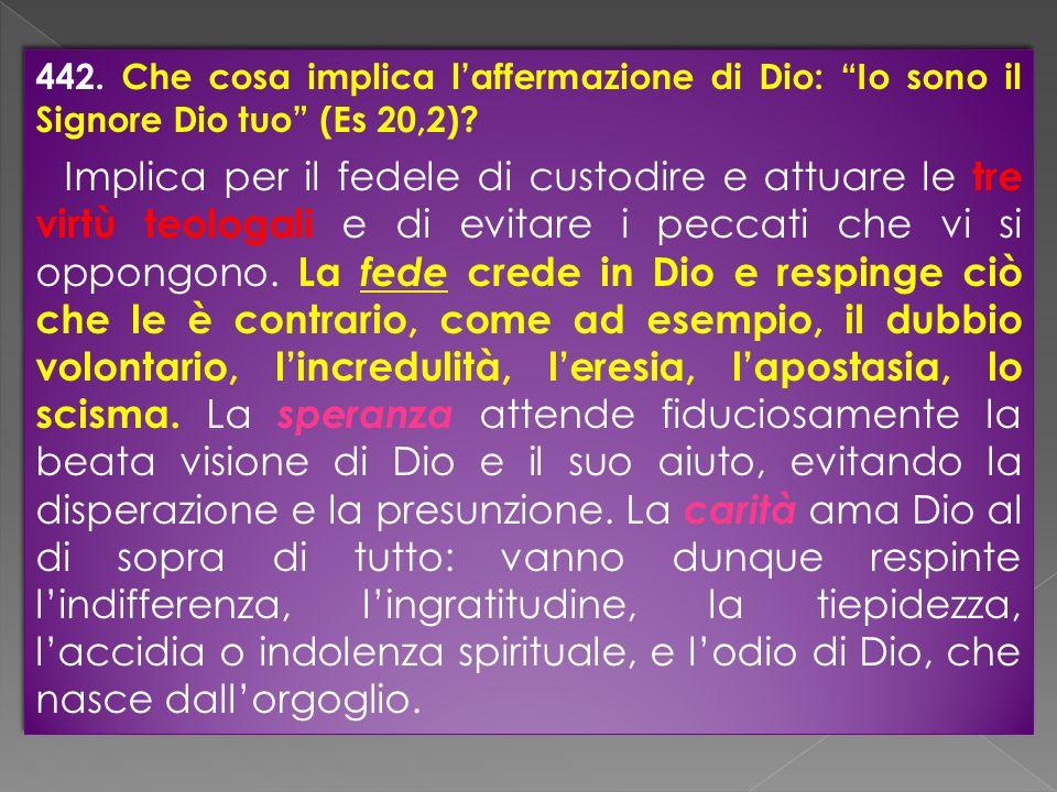 442. Che cosa implica l'affermazione di Dio: Io sono il Signore Dio tuo (Es 20,2)