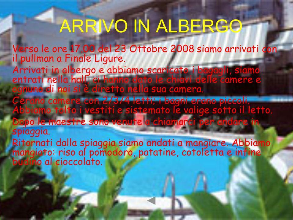 ARRIVO IN ALBERGO Verso le ore 17.00 del 23 Ottobre 2008 siamo arrivati con il pullman a Finale Ligure.