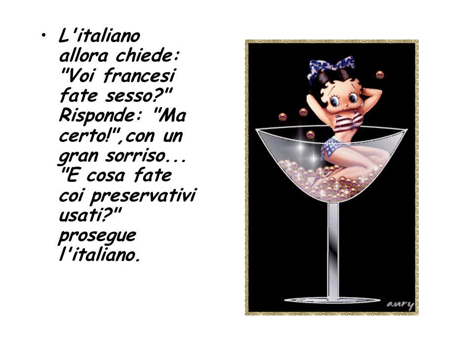 L italiano allora chiede: Voi francesi fate sesso