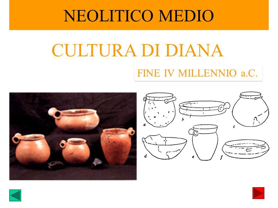 NEOLITICO MEDIO CULTURA DI DIANA FINE IV MILLENNIO a.C.