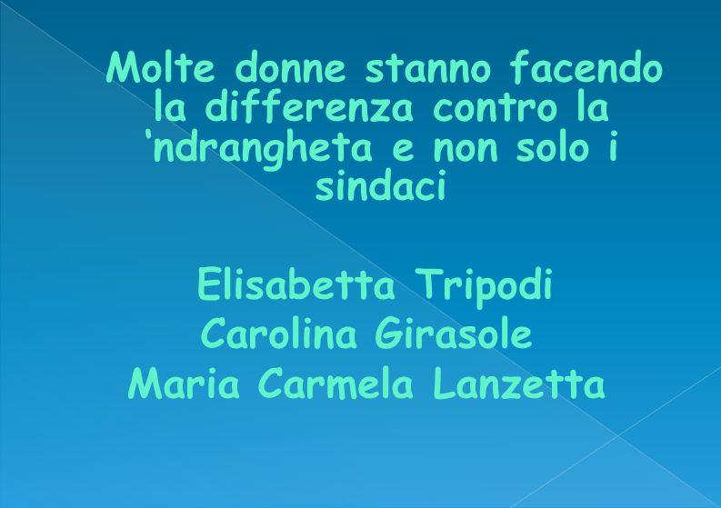 Molte donne stanno facendo la differenza contro la 'ndrangheta e non solo i sindaci Elisabetta Tripodi Carolina Girasole Maria Carmela Lanzetta