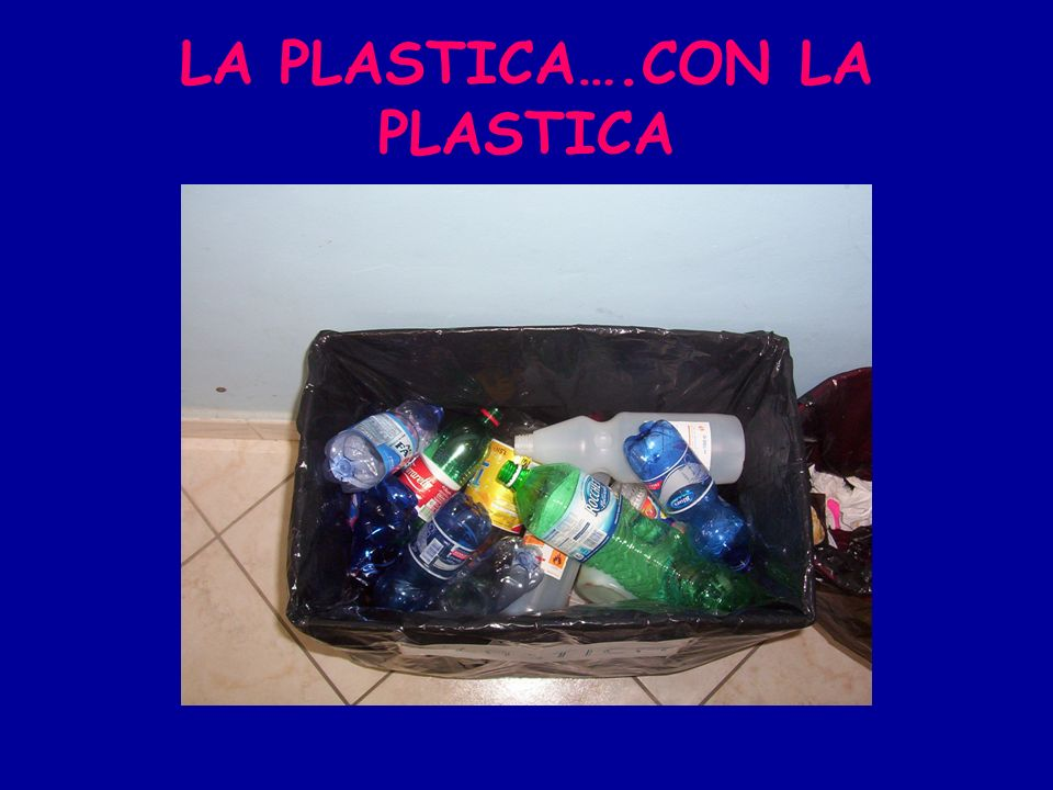 LA PLASTICA….CON LA PLASTICA